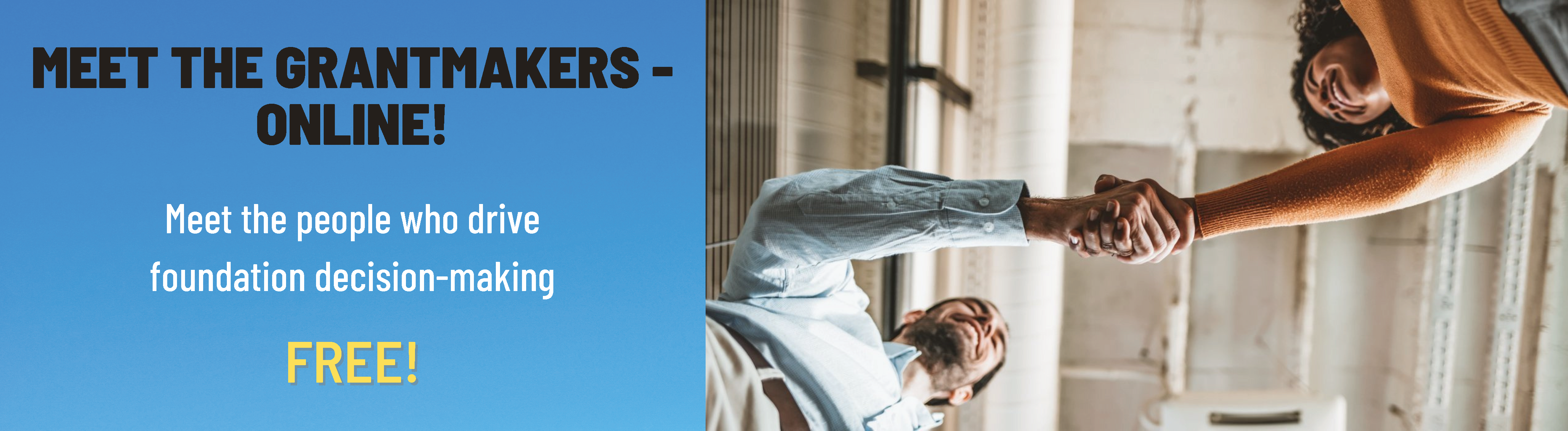Meet the Grantmakers - Online. Meet the people who drive foundation decision-making. Free!